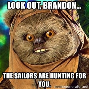 Rape Ewok - look out, brandon... the sailors are hunting for you.