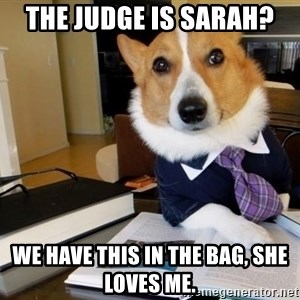 Dog Lawyer - The judge is Sarah? We have thiS in the bag, she loves me.
