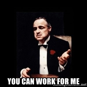 Don Corleone -  you can work for me