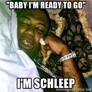 "GUCCI IM SCHLEEP - ""baby I'm ready To go"" I'm Schleep"
