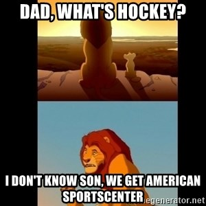 Lion King Shadowy Place - Dad, what's hockey? I don't know son, We get american sportscenter