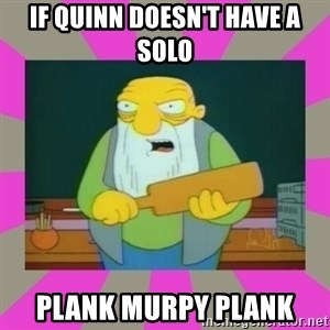 hay tabla - If quinn doesn't have a solo plank murpy plank
