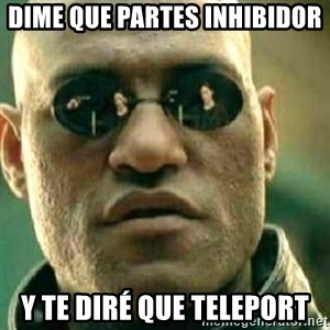 What If I Told You - dime que partes inhibidor y te diré que teleport