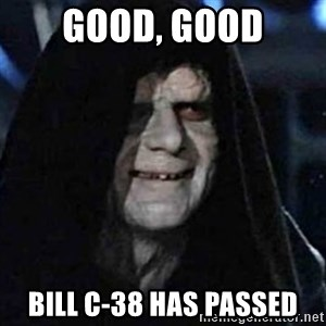 Emperor Palpatine Let it flow through you - good, good bill c-38 has passed