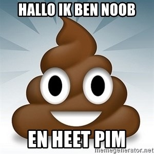 Facebook :poop: emoticon - HALLO IK BEN NOOB EN HEET PIM