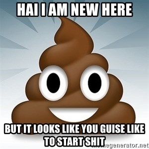 Facebook :poop: emoticon - hai i am new here but it looks like you guise like to start shit