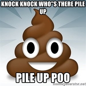 """Facebook :poop: emoticon - KNOCK KNOCK WHO""""S THERE PILE UP PILE UP POO"""