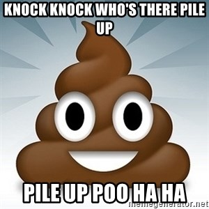 Facebook :poop: emoticon - KNOCK KNOCK WHO'S THERE PILE UP PILE UP POO HA HA