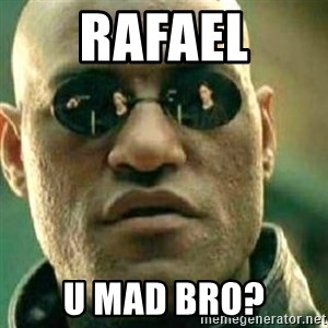 What If I Told You - rafael u mad bro?