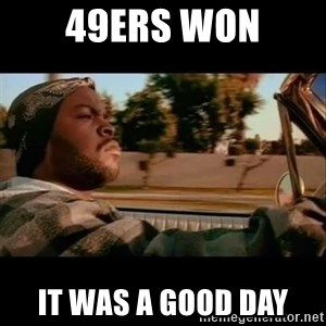 Ice Cube- Today was a Good day - 49ers won it was a good day