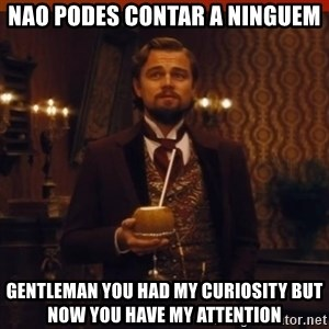 you had my curiosity dicaprio - nao podes contar a ninguem gentleman you had my curiosity but now you have my attention