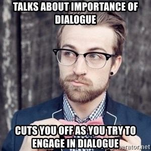 Scumbag Analytic Philosopher - talks about importance of dialogue cuts you off as you try to engage in dialogue
