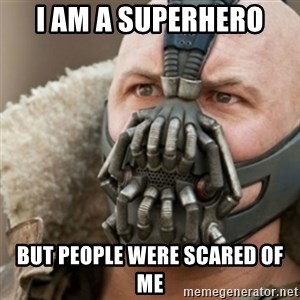 Bane - I am a superhero But people were scared of me