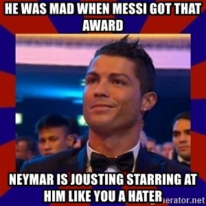 CR177 - HE WAS MAD WHEN MESSI GOT THAT AWARD  NEYMAR IS JOUSTING STARRING AT HIM LIKE YOU A HATER