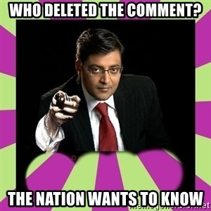Arnab Goswami - Who deleted the comment? the nation wants to know