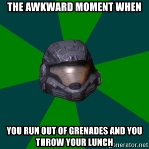 Halo Reach - the awkward moment when you run out of grenades and you throw your lunch
