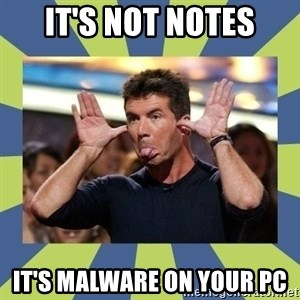 simon cowell  - it's not notes it's malware on your pc