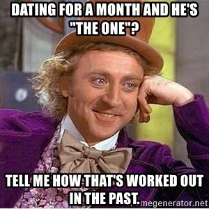 "Willy Wonka - Dating for a month and he's ""the one""?  Tell me how that's worked out in the past."