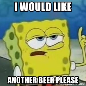 Tough Spongebob - I WOULD LIKE ANOTHER BEER PLEASE