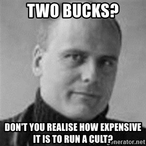 Stefan Molyneux  - Two bucks? Don't you realise how expensive it is to run a cult?