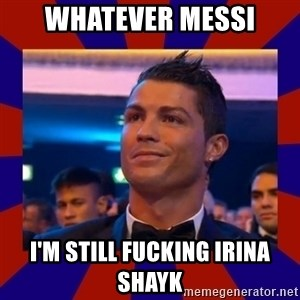 CR177 - WHATEVER MESSI I'M STILL FUCKING IRINA SHAYK