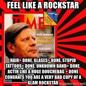 Helmut looking at top right image corner. - FEEL LIKE A ROCKSTAR HAIR> DONE. GLASES> DONE. STUPID TATTOOS> DONE. UNKNOWN BAND> DONE. ACTIN LIKE A HUGE DOUCHEBAG > DONE   CONGRATS YOU ARE A VERY BAD COPY OF A GLAM ROCKSTAR