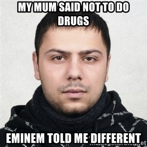 Serious Guy Markiz - MY MUM SAID NOT TO DO DRUGS EMINEM TOLD ME DIFFERENT
