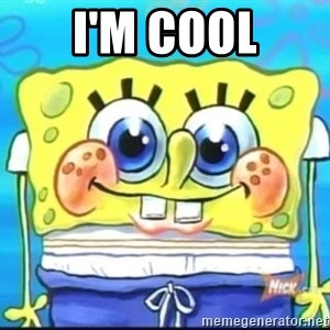 Epic Spongebob Face - I'M COOL
