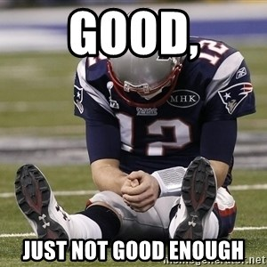Sad Tom Brady - Good, Just Not Good Enough