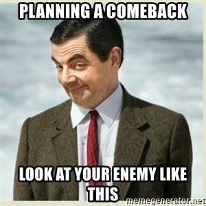 MR bean - Planning a comeback Look at your enemy like this