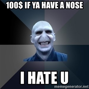 crazy villain - 100$ IF YA HAVE A NOSE I HATE U