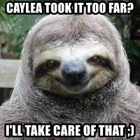 Sexual Sloth - Caylea took it too far? i'll take care of that ;)
