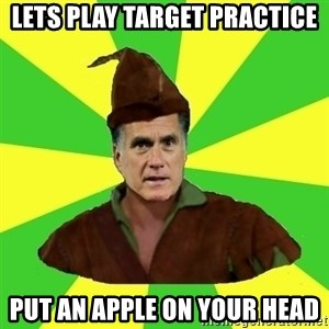 RomneyHood - LETS PLAY TARGET PRACTICE PUT AN APPLE ON YOUR HEAD