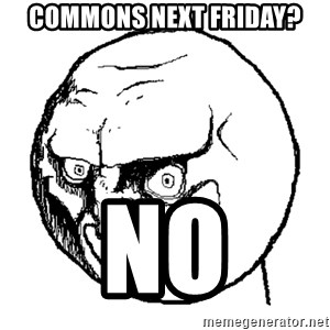 No Rage Face - Commons next friday? No