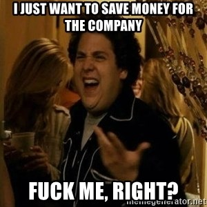 superbad  - I just want to save money for the company Fuck me, right?