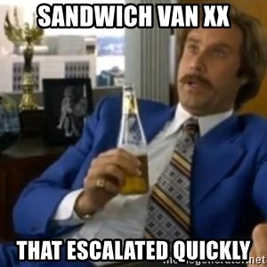 That escalated quickly-Ron Burgundy - SANDWICH VAN XX THAT ESCALATED QUICKLY