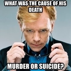 David Caruso CSI - WHAT WAS THE CAUSE OF HIS DEATH MURDER OR SUICIDE?