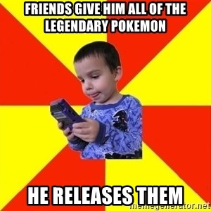 Pokemon Idiot - friends give him all of the legendary pokemon he releases them
