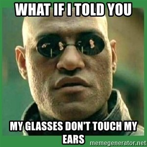 Matrix Morpheus - What if i told you my glasses don't touch my ears