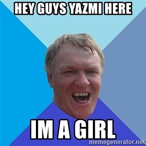YAAZZ - HEY GUYS YAZMI HERE IM A GIRL