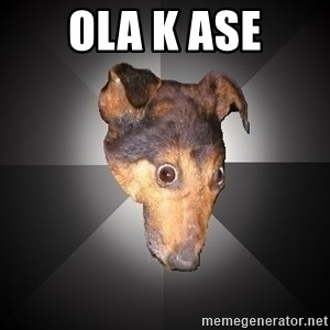 Depression Dog - ola k ase