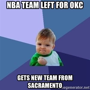 Success Kid - nba team left for okc gets new team from sacramento