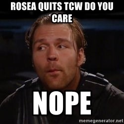 dean ambrose nope  - rosea quits tcw do you care nope
