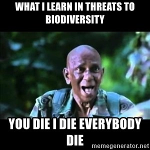 muthu - what i learn in threats to biodiversity you die i die everybody die