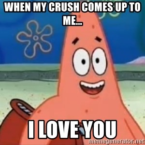 Happily Oblivious Patrick - WHEN MY CRUSH COMES UP TO ME... I LOVE YOU