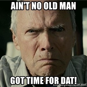 Clint Eastwood Gran Torino - AIN'T No OLD man Got Time For Dat!