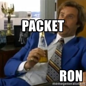 That escalated quickly-Ron Burgundy -                  packet                             ron