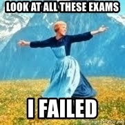 Look at all these - Look at all these exams I failed
