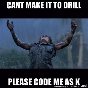 Platoon - CAnt make it to drill Please code me as k
