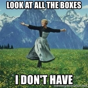 sound of music - Look at all the boxes I don't have